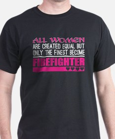All Women Created Equal Finest Become Fire T-Shirt