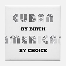 Cuban by birth American by Ch Tile Coaster