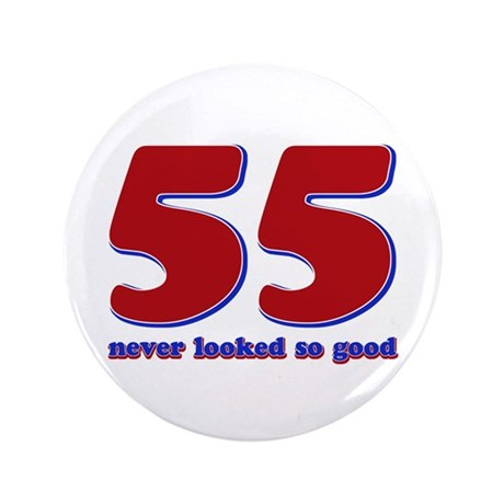 """55 years never looked so good 3.5"""" Button (100 pac"""
