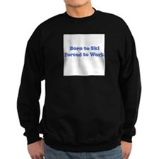 Unique Born to ride forced to work Sweatshirt