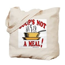 """Soup's Not a Meal"" Tote Bag"