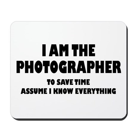 I am the Photographer Mousepad