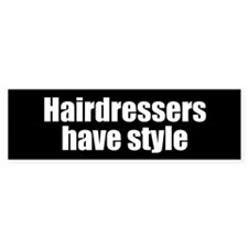 Hairdressers have Style Bumper Sticker