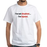 Not Disabled, Just injured. White T-Shirt
