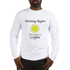 Morning Begins with Coffee Long Sleeve T-Shirt