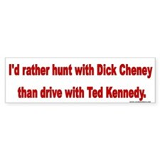 I'd Rather Hunt With Dick Cheney Than...
