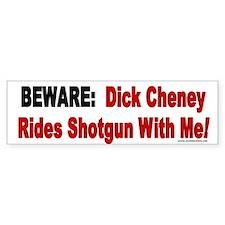 Beware: Dick Cheney Rides Shotgun Bumper Bumper Sticker