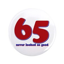 """65 years never looked so good 3.5"""" Button"""