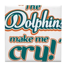 The Dolphins make me cry Tile Coaster