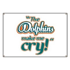 The Dolphins make me cry Banner