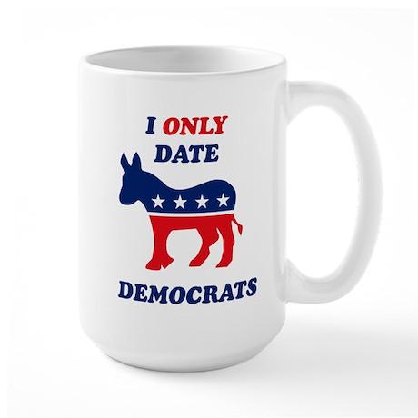 I Only Date Democrats Large Mug