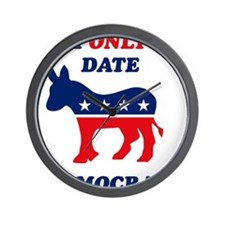 I Only Date Democrats Wall Clock
