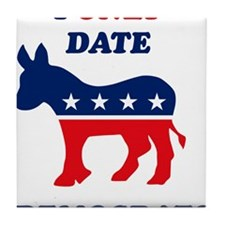 I Only Date Democrats Tile Coaster