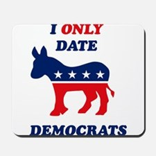 I Only Date Democrats Mousepad