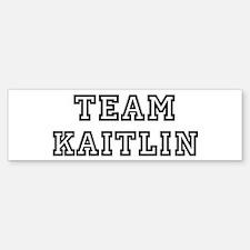 Team Kaitlin Bumper Bumper Bumper Sticker