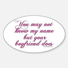 You may not know my name... Oval Decal