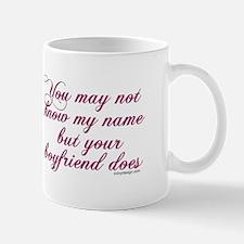 You may not know my name... Mug