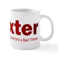 Dexter you say obsessed like Mug