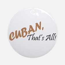 Cuban, That's All! Ornament (Round)