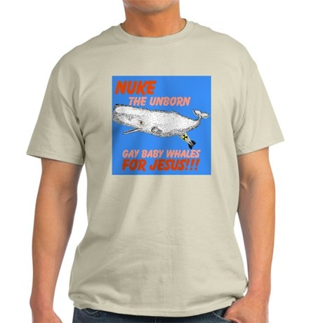 Nuke the unborn gay baby whal Light T-Shirt