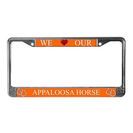 Orange We Love Our Appaloosa Horse Frame