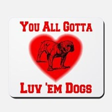 You All Gotta Luv 'em Dogs Mousepad