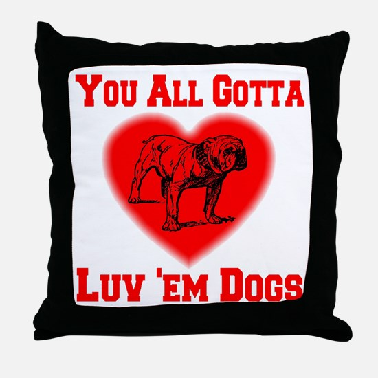 You All Gotta Luv 'em Dogs Throw Pillow