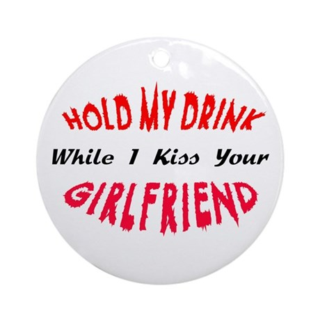 Hold My Drink, Kiss Your Girlfriend Ornament (Roun