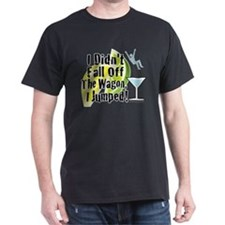 I Didn't Fall off the Wagon Black T-Shirt
