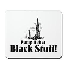 Pump'n that Black Stuff! Mousepad