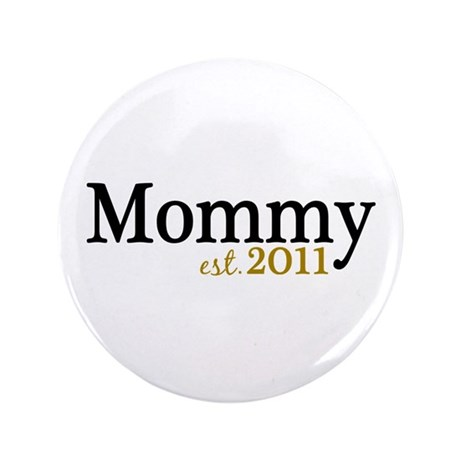 "New Mommy Est 2011 3.5"" Button"