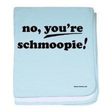 """""""You're Schmoopie!"""" baby blanket"""