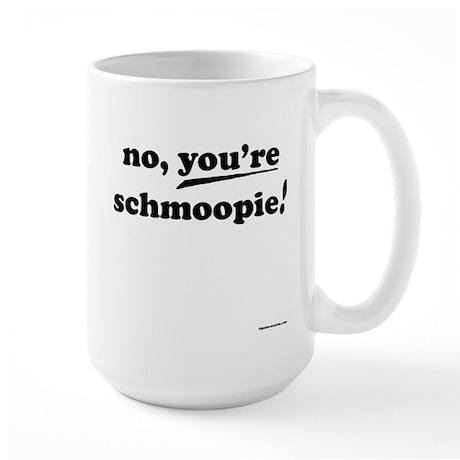 """""""You're Schmoopie!"""" Large Mug"""