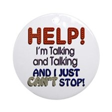 I Can't Stop Talking Ornament (Round)