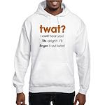 Twat? I Cunt Hear You Hooded Sweatshirt
