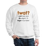 Twat? I Cunt Hear You Sweatshirt