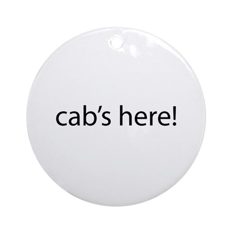 Cab's Here! Ornament (Round)