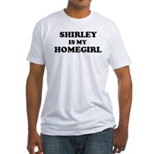 Shirley Is My Homegirl Shirt