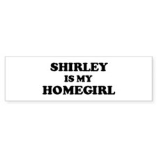 Shirley Is My Homegirl Bumper Bumper Sticker