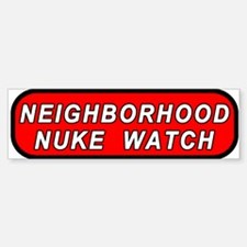 Neighborhood Nuke Watch Bumper Bumper Bumper Sticker