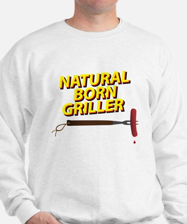 Natural Born Griller Sweatshirt