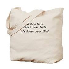Writing Isn't About the Tools Tote Bag