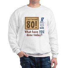 I Just Turned 80 Sweatshirt