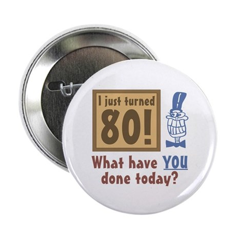 """I Just Turned 80 2.25"""" Button"""