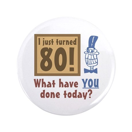 """I Just Turned 80 3.5"""" Button"""