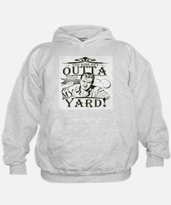 Out of my yard! Hoodie