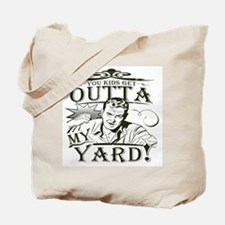 Out of my yard! Tote Bag