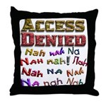 Access Denied, Nah na nah na Throw Pillow