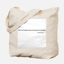 Nixon Quote - Not Illegal if Tote Bag