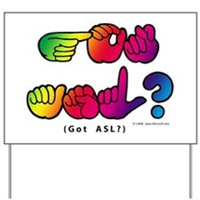 Got ASL? Rainbow SQ CC Yard Sign